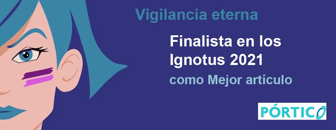 Vigilancia eterna, finalista en los Ignotus 2021 como Mejor artículo
